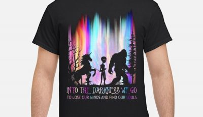 Bigfoot and Unicorn Alien into the darkness we go to lose our minds and find our souls shirt