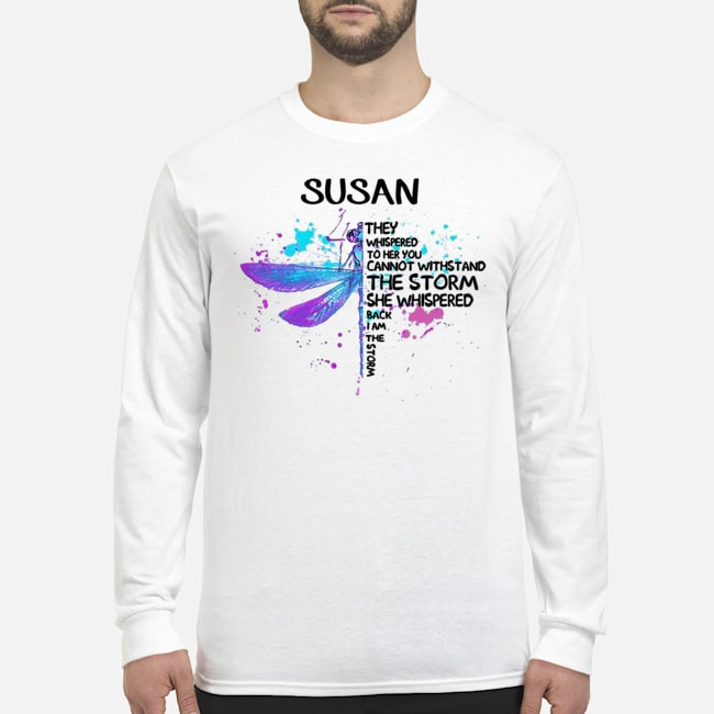 Dragonfly Susan They Whispered To Her You Cannot Withstand The Storm Long-Sleeved