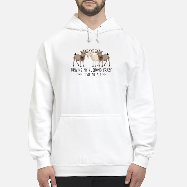 Driving My Husband Crazy One Goat At A Time Hoodie