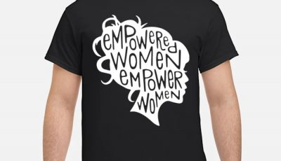 Empowered women empower women shirts