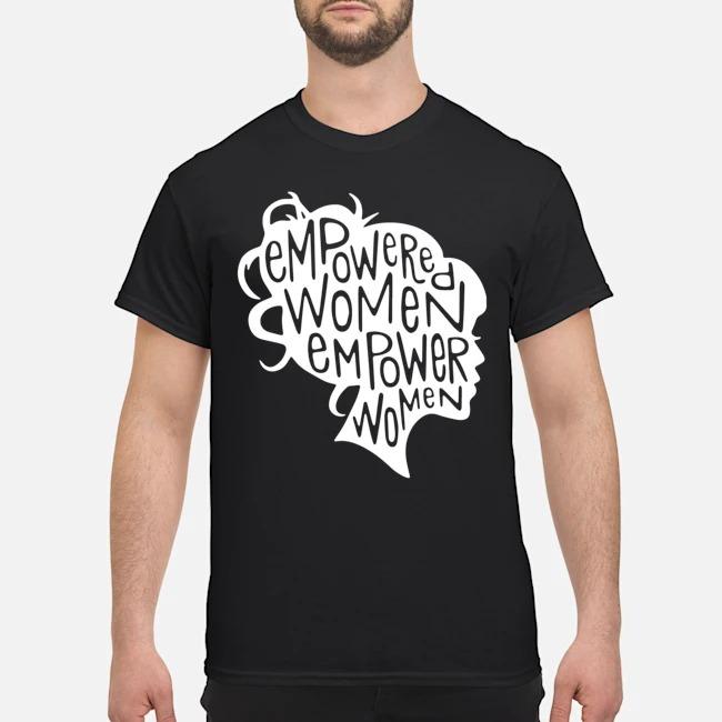 Empowered women empower women shirts