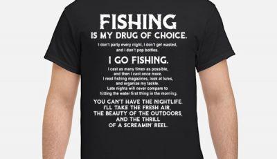 Fishing Is My Drug Of Choice I Go Fishing Shirt