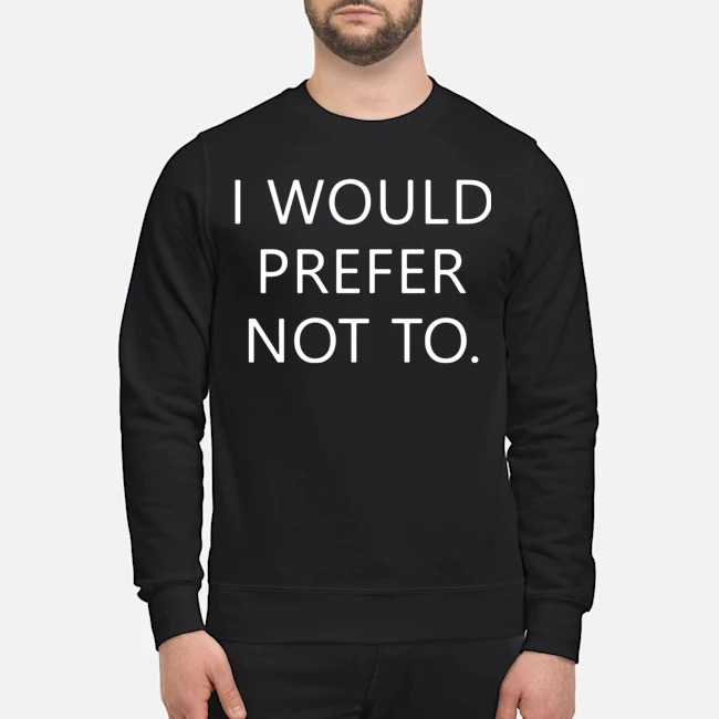 I would prefer not to Sweater