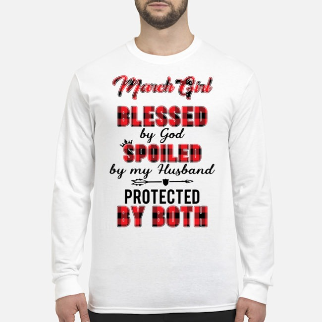 March Girl Blessed By God Spoiled By My Husband Protected By Both Long-SleevedMarch Girl Blessed By God Spoiled By My Husband Protected By Both Long-Sleeved