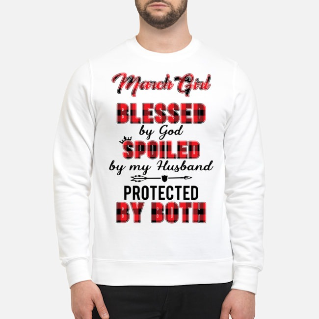 March Girl Blessed By God Spoiled By My Husband Protected By Both Sweater