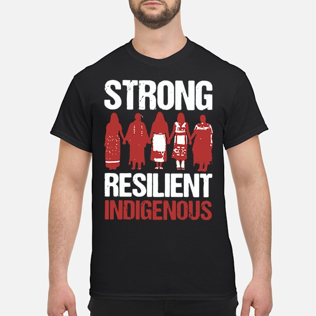 Native Strong Resilient Indigenous Shirt