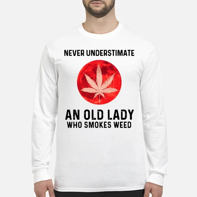 Never Underestimate An Old Lady Who Smokes Weed Long-Sleeved