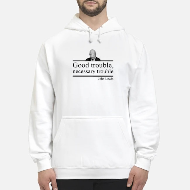 Rip John Lewis good trouble necessary trouble Hoodie