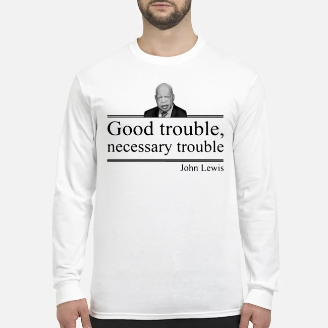 Rip John Lewis good trouble necessary trouble Long-Sleeved
