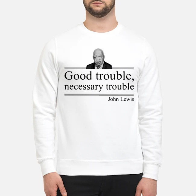 Rip John Lewis good trouble necessary trouble Sweater