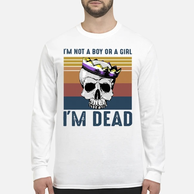 Skull I'm Not A Boy Or A Girl I'm Dead Vintage Long-Sleeved