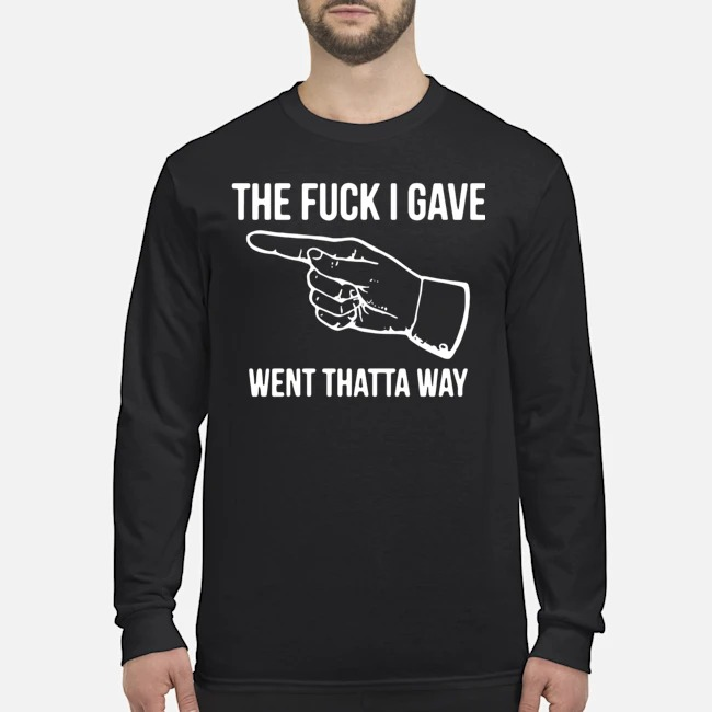 The Fuck I Gave Went Thata Way Long-Sleeved