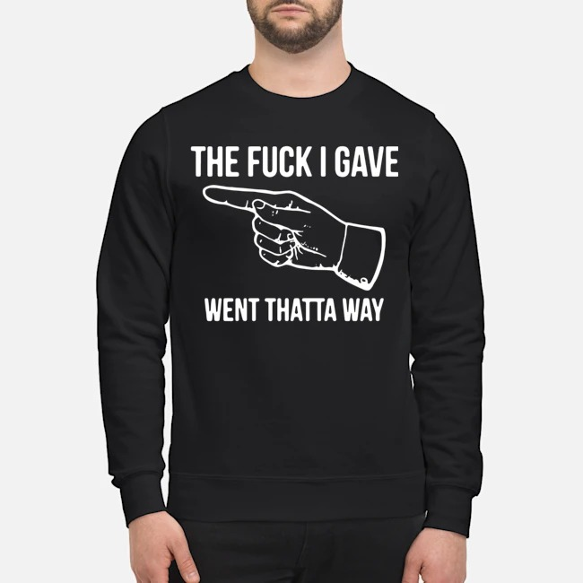 The Fuck I Gave Went Thata Way Sweater