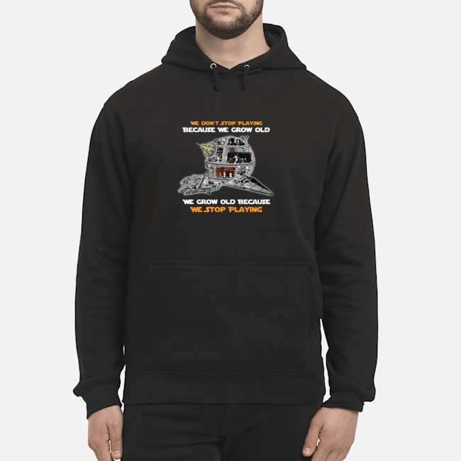 We don't stop playing because we grow old we grow old because we stop playing Hoodie