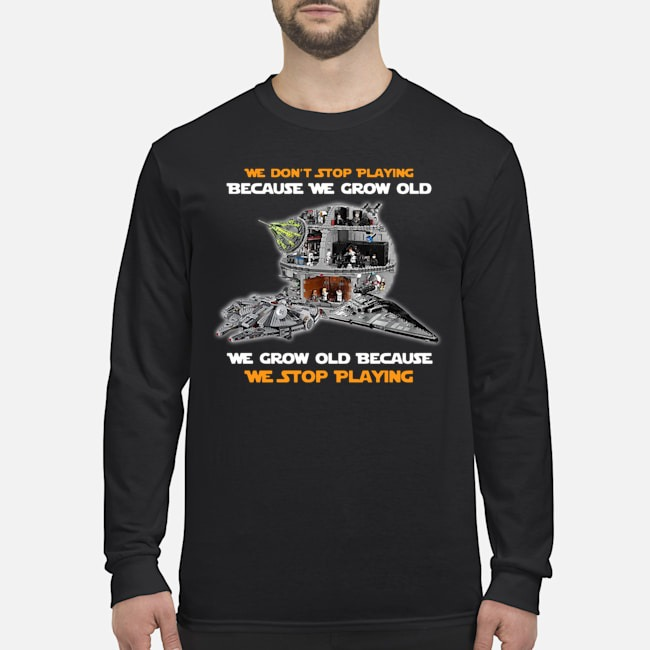 We don't stop playing because we grow old we grow old because we stop playing Long-Sleeved
