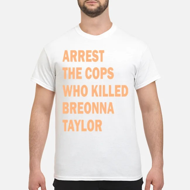 Arrest the cops who killed Breonna Taylor tee shirt