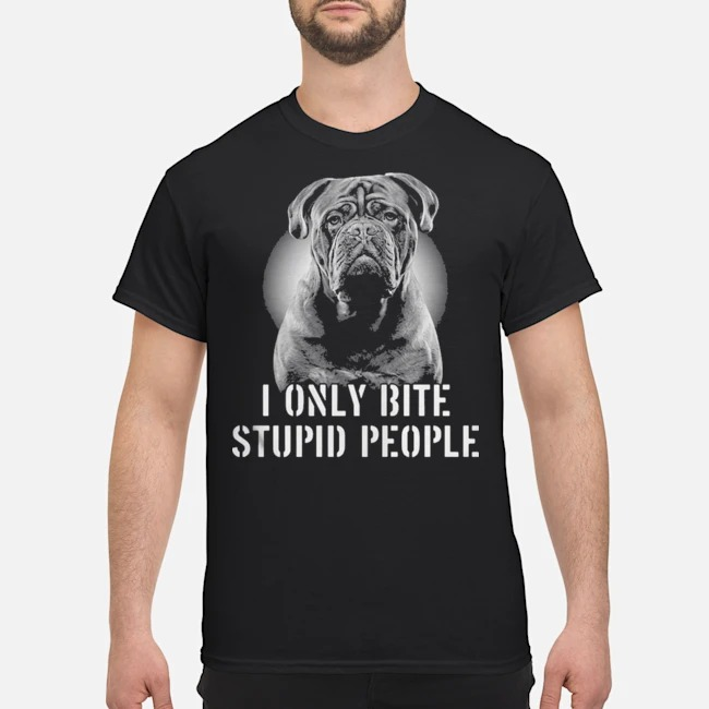 Bordeaux dogge i only bite stupid people shirt