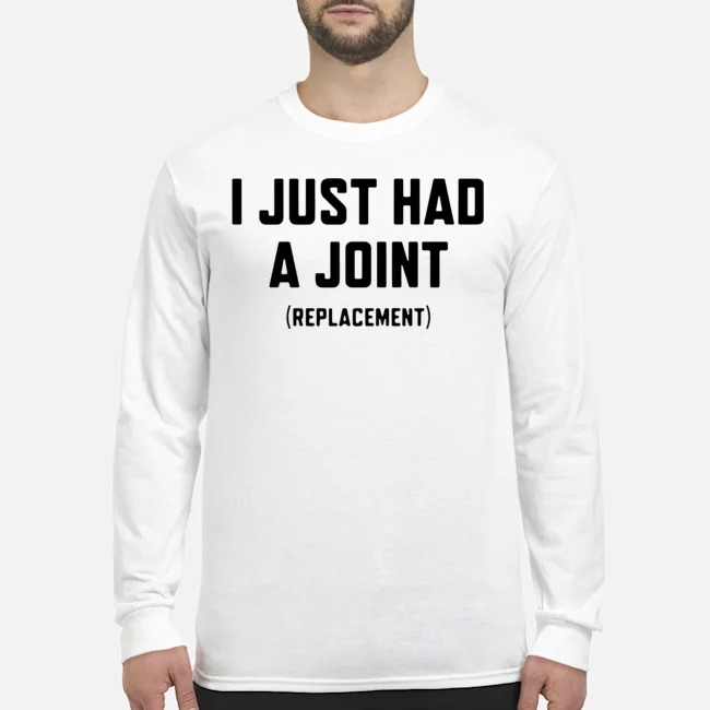 I just had a joint replacement Long-Sleeved