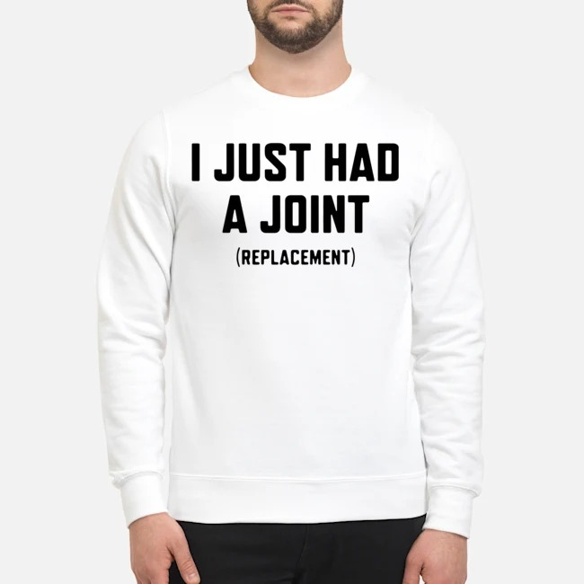 I just had a joint replacement Sweater