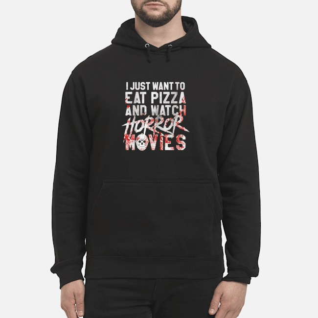 I just want to eat pizza and watch horror movies Hoodie