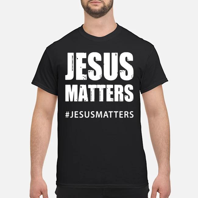 Jesus matters #jesusmatters shirt