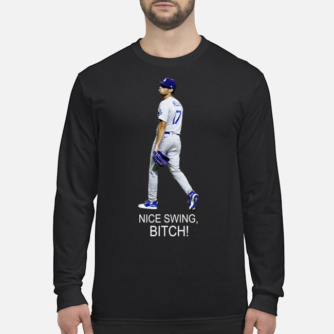 Joe Kelly Los Angeles Dodgers nice swing bitch Long-Sleeved