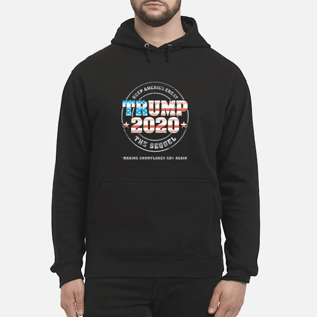 Keep american cheat trump 2020 the sequel making snowflakes cry again Hoodie