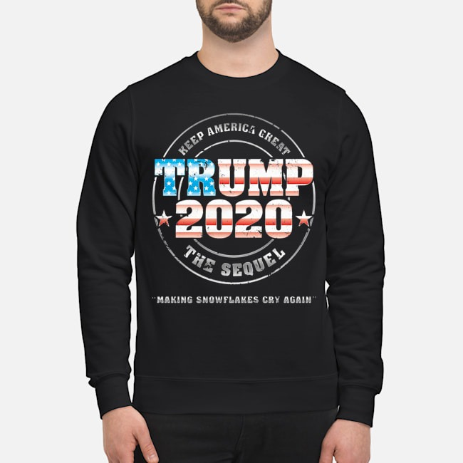Keep american cheat trump 2020 the sequel making snowflakes cry again Sweater