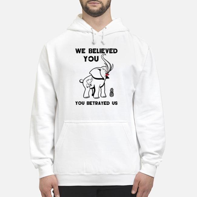 Pro We Believe You You Betrayed Us Elephant Hoodie