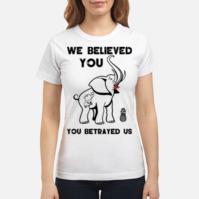Pro We Believe You You Betrayed Us Elephant Ladies