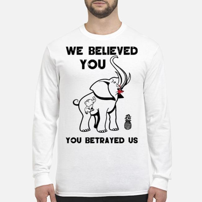 Pro We Believe You You Betrayed Us Elephant Long-Sleeved