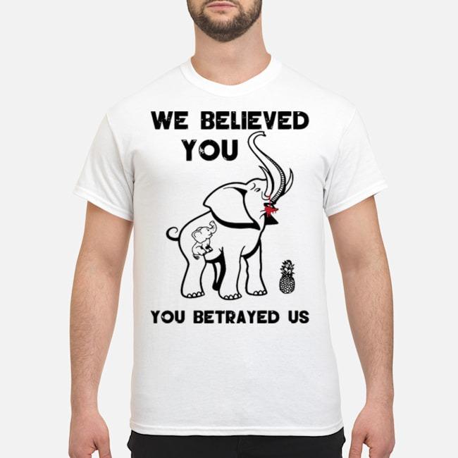 Pro We Believe You You Betrayed Us Elephant Shirt