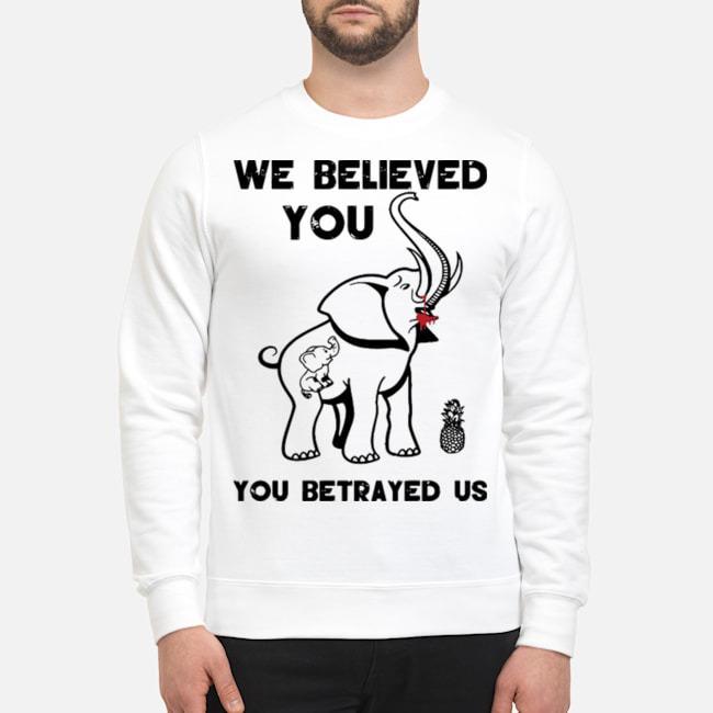 Pro We Believe You You Betrayed Us Elephant Sweater