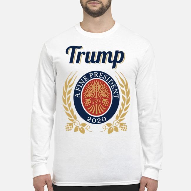 Trump a fine president 2020 tee Long-Sleeved