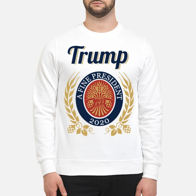 Trump a fine president 2020 tee Sweater