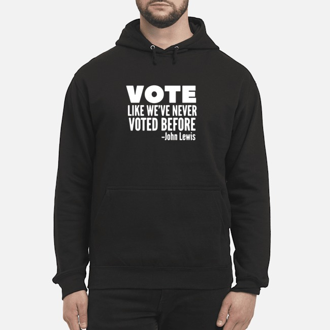 Vote John Lewis quote like we've never voted before Hoodie