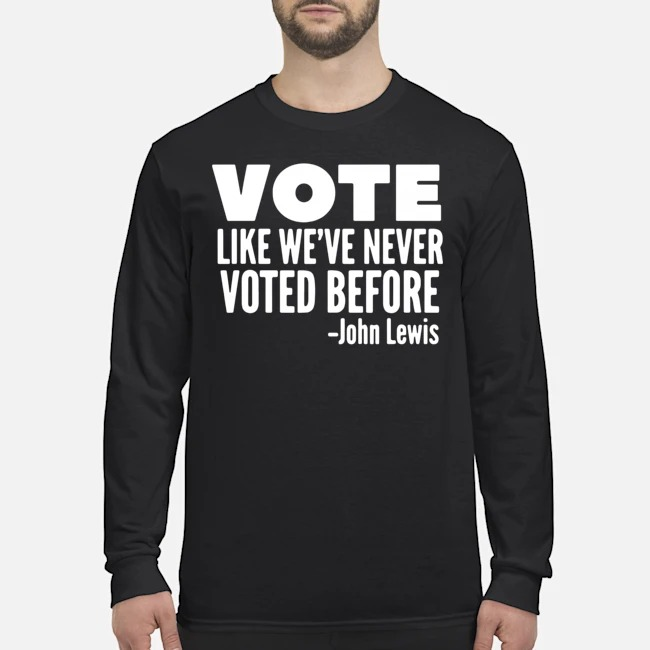 Vote John Lewis quote like we've never voted before Long-Sleeved