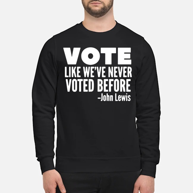 Vote John Lewis quote like we've never voted before Sweater