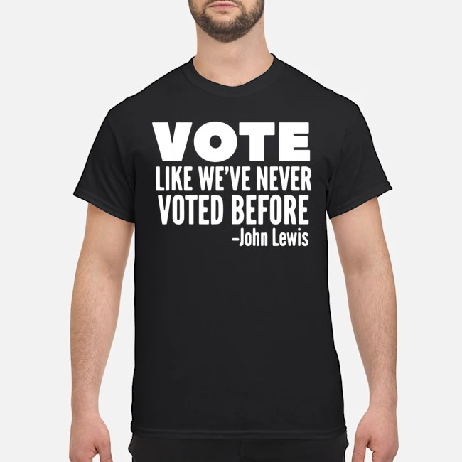 Vote John Lewis quote like we've never voted before shirt